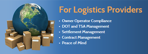For Logistics Providers: Owner Operator Compliance, DOT and TSA Management, Settlement Management, Contract Management, Peace of Mind